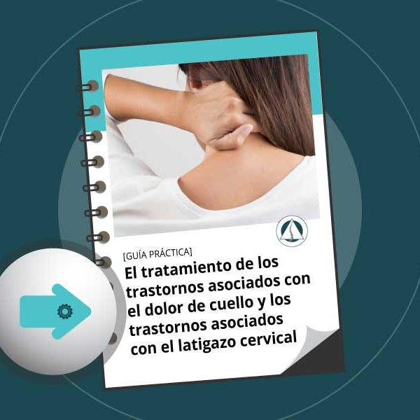 El tratamiento de los trastornos asociados con el dolor de cuello y los trastornos asociados con el latigazo cervical