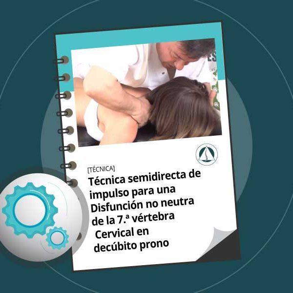 Técnica semidirecta de impulso para una Disfunción no neutra de la 7.ª vértebra Cervical en decúbito prono
